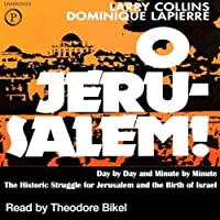 O Jerusalem: Day by Day and Minute by Minute the Historic Struggle for Jerusalem and the Birth of Israel (       UNABRIDGED) by Larry Collins, Dominique Lapierre Narrated by Theodore Bikel