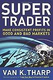Super Trader: Make Consistent Profits in Good and Bad Markets