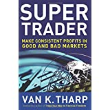 Super Trader: Make Consistent Profits in Good and Bad Marketsby Van Tharp