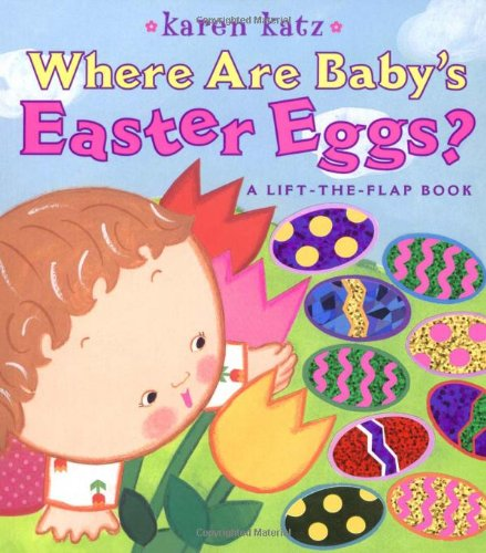Where Are Babys Easter Eggs?: A Lift-the-Flap Book (Karen Katz Lift-the-Flap Books)