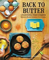 Back to Butter: A Traditional Foods Cookbook - Nourishing Recipes Inspired by Our Ancestors