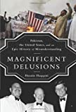 img - for By Husain Haqqani Magnificent Delusions: Pakistan, the United States, and an Epic History of Misunderstanding book / textbook / text book