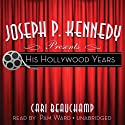 Joseph P. Kennedy Presents: His Hollywood Years Audiobook by Cari Beauchamp Narrated by Pam Ward