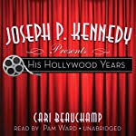 Joseph P. Kennedy Presents: His Hollywood Years   Cari Beauchamp