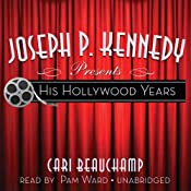 Joseph P. Kennedy Presents: His Hollywood Years | [Cari Beauchamp]