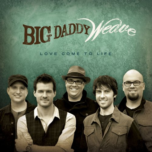 Big Daddy Weave - Love Come to Life - Zortam Music