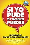 img - for Si Yo Pude, Tu Tambien Puedes: Historias de Emprendedores Existosos (Spanish Edition) book / textbook / text book
