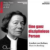 Eine ganz disziplinlose Person: Lenelotte von Bothmer (Mutige Frauen verändern die Welt) | Barbara Sichtermann, Ingo Rose