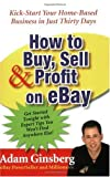 How to Buy, Sell and Profit on eBay: Kick-Start Your Home Based Business in Just Thirty Days