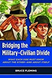 Bridging the Military-Civilian Divide: What Each Side Must Know About the Other - And About Itself