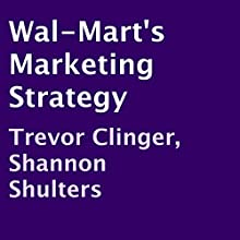 Wal-Mart's Marketing Strategy (       UNABRIDGED) by Trevor Clinger, Shannon Shulters Narrated by Brian B. Dobbs