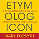 The Etymologicon: A Circular Stroll Through the Hidden Connections of the English Language (       UNABRIDGED) by Mark Forsyth Narrated by Don Hagen
