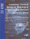 Combating Chemical, Biological, Radiological, and Nuclear Terrorism: A Comprehensive Strategy : A Report of the Csis Homeland Defense Project (Csis Panel Report)