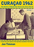 Jan Timman Curacao 1962: The Battle of Minds That Shook the Chess World