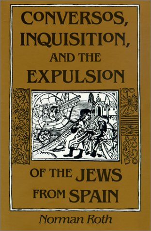 Conversos, Inquisition, and the Expulsion of the Jews from Spain, NORMAN ROTH