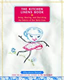 The Kitchen Linens Book: Using, Sharing, and Cherishing the Fabrics of Our Daily Lives thumbnail