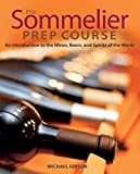The Sommelier Prep Course: An Introduction to the Wines, Beers, and Spirits...
