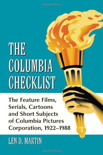The Columbia Checklist: The Feature Films, Serials, Cartoons And Short Subjects Of Columbia Pictures Corporation, 1922-1988