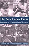 The New Labor Press: Journalism for a Changing Union Movement (ILR Press books)
