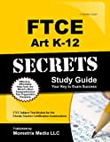 FTCE Art K-12 Secrets Study Guide: FTCE Subject Test Review for the Florida Teacher Certification Examinations