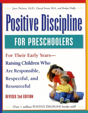 Positive Discipline for Preschoolers, Revised Second Edition: For Their Early Years - Raising Children Who Are Responsible, Respectful, and Resourceful, Jane Ed.D. Nelsen, Cheryl Erwin, Roslyn Ann Duffy, Jane Nelsen, Roslyn Duffy
