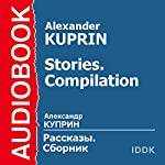 Stories. Compilation [Russian Edition] | Alexander Kuprin
