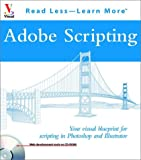 img - for Adobe Scripting: Your visual blueprintfor scripting in Photoshop and Illustrator (Visual Read Less, Learn More) book / textbook / text book