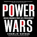 Power Wars: Inside Obama's Post-9/11 Presidency (       UNABRIDGED) by Charlie Savage Narrated by Dan Woren