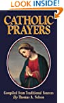 Catholic Prayers: Compiled from Tradi...