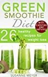 *NEW RELEASE* Green Smoothie Diet -  26 healthy recipes for weight loss and cleansing (including Calories per serving & many tips for beginners)