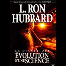 Dianétique: Evolution d'Une Science [Dianetics: The Evolution of a Science] | Livre audio Auteur(s) : L. Ron Hubbard Narrateur(s) :  uncredited