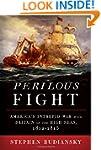 Perilous Fight: America's Intrepid Wa...