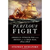 Perilous Fight: America's Intrepid War with Britain on the High Seas, 1812-1815 ~ Stephen Budiansky