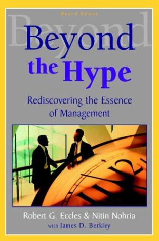 Beyond the Hype: Rediscovering the Essence of Management: Robert G. Eccles: 9781587982224: Amazon.com: Books