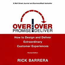 Overpromise and Overdeliver, Revised Edition: How to Design and Deliver Extraordinary Customer Experiences (       UNABRIDGED) by Rick Barrera Narrated by Rick Barrera