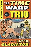 img - for See You Later, Gladiator #9 (Time Warp Trio) book / textbook / text book