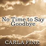 No Time to Say Goodbye: Surviving the Suicide of a Loved One | Carla Fine