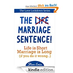 The Marriage Sentence: Life Is Short. Marriage Is Long! (if you do it wrong) (Love Lockdown Series)