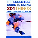The Essential Guide to Skiing: 201 Things Every Skier Must Know ~ Ron LeMaster
