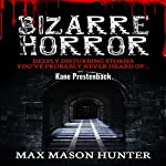 Bizarre Horror: Deeply Disturbing Stories You've Probably Never Heard Of: Unexplained Phenomena, Book 2 | Max Mason Hunter