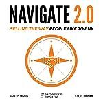 Navigate 2.0: Selling the Way People Like to Buy | Dustin Hillis,Steve Reiner
