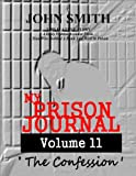 My Prison Journal - Volume 11 (The Confession)