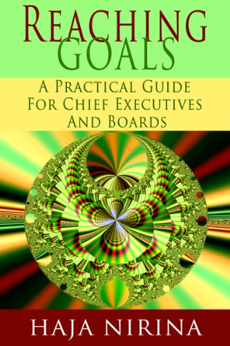 Reaching Goals: A Practical Guide For Chief Executives and Boards