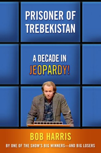 Prisoner of Trebekistan - a Decade of Jeopardy!