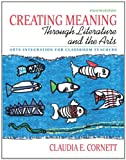 img - for Creating Meaning through Literature and the Arts: Arts Integration for Classroom Teachers (4th Edition) book / textbook / text book