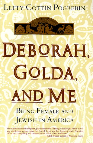 Deborah, Golda, and Me: Being Female and Jewish in America, Letty Pogrebin