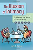 John C. Bridges The Illusion of Intimacy: Problems in the World of Online Dating