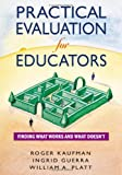 Practical Evaluation for Educators: Finding What Works and What Doesnt
