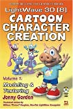 LightWave 3D 8 Cartoon Character Creation, Volume 1: Modeling & Texturing (LightWave 3D 8 Cartoon Character Creation)