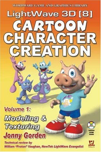 Lightwave 3D 8 Cartoon Character Creation: Volume 1 Modeling  &  Texturing (Wordware Game and Graphics Library) (Lightwave 3d Software compare prices)
